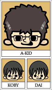 A-KID(おやぢ) KOBY(高1) DAI(中1)