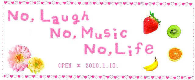 No,laugh No,music No,life